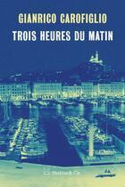 Couverture du livre « Trois heures du matin » de Gianrico Carofiglio aux éditions Slatkine Et Cie