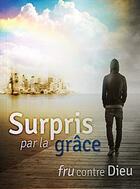 Couverture du livre « Surpris par la grâce » de Tullian Tchividjian aux éditions Vida