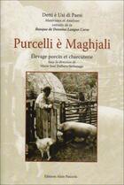 Couverture du livre « Prucelli e maghjali ; élevage porcin et charcuterie » de Stefana Dalbera aux éditions Alain Piazzola