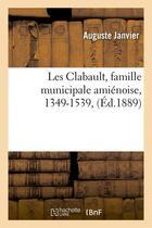 Couverture du livre « Les clabault, famille municipale amienoise, 1349-1539 , (ed.1889) » de Janvier Auguste aux éditions Hachette Bnf