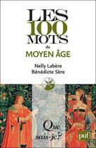 Couverture du livre « Les 100 mots du Moyen Age » de Benedicte Sere et Nelly Labere aux éditions Que Sais-je ?