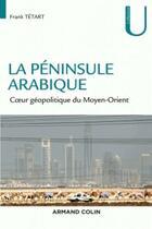 Couverture du livre « La péninsule arabique ; coeur géopolitique du Moyen-Orient » de Frank Tetart aux éditions Armand Colin