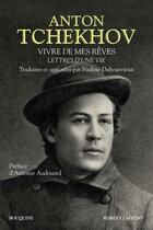 Couverture du livre « Vivre de mes rêves ; lettres d'une vie » de Anton Tchekhov aux éditions Bouquins