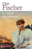 Couverture du livre « Le soleil des mineurs » de Elise Fischer aux éditions Presses De La Cite