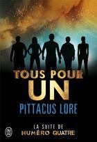 Couverture du livre « Tous pour un ; la suite de numéro quatre » de Pittacus Lore aux éditions J'ai Lu