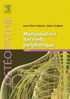 Couverture du livre « Manipulations des nerfs périphériques » de Jean-Pierre Barral aux éditions Elsevier-masson