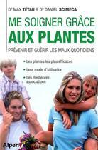 Couverture du livre « Me soigner grâce aux plantes » de Max Tetau et Daniel Scimeca aux éditions Alpen