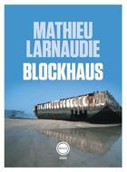 Couverture du livre « Blockhaus » de Mathieu Larnaudie aux éditions Inculte