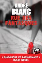 Couverture du livre « Rue des fantasques » de Andre Blanc aux éditions Jigal