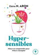 Couverture du livre « Hypersensibles ; mieux se comprendre pour mieux s'accepter » de Elaine N. Aron aux éditions Marabout