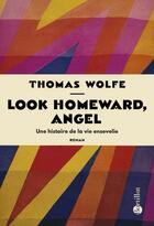 Couverture du livre « Look homeward, angel ; une histoire de la vie ensevelie » de Thomas Wolfe aux éditions Bartillat