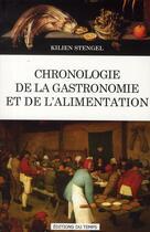 Couverture du livre « Chronologie de la gastronomie et de l'alimentation » de Kilien Stengel aux éditions Editions Du Temps