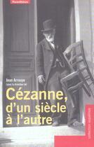 Couverture du livre « Cezanne, D'Un Siecle A L'Autre » de Jean Arrouye aux éditions Parentheses