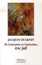 Couverture du livre « De génération en génération ; être juif » de Jacques Ouaknin aux éditions Bibliophane-daniel Radford