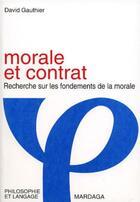 Couverture du livre « Morale et contrat ; recherche sur les fondements de la morale » de David Gauthier aux éditions Mardaga Pierre