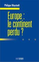 Couverture du livre « Europe : le continent perdu ? » de Philippe Maystadt aux éditions Avant-propos