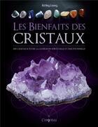 Couverture du livre « Les bienfaits des cristaux ; 100 cristaux pour la guérison émotionnelle et spirituelle » de Ashley Leavy aux éditions L'imprevu