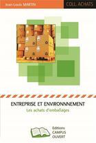 Couverture du livre « Entreprise et environnement ; les achats d'emballages » de Jean-Louis Martin aux éditions Campus Ouvert
