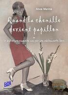 Couverture du livre « Quand la chenille devient papillon ou la dictature roumaine vue par une adolescente libre » de Marina Anca aux éditions Auteurs D'aujourd'hui
