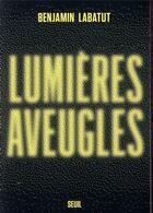 Couverture du livre « Lumières aveugles » de Benjamin Labatut aux éditions Seuil