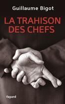 Couverture du livre « La trahison des chefs » de Guillaume Bigot aux éditions Fayard