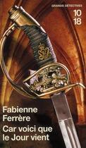 Couverture du livre « Car voici que le jour vient » de Fabienne Ferrere aux éditions 10/18