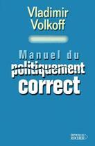 Couverture du livre « Manuel du politiquement correct » de Vladimir Volkoff aux éditions Rocher