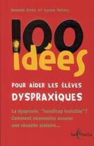 Couverture du livre « 100 idées pour aider les élèves dyspraxiques » de Amanda Kirby et Lynne Peters aux éditions Tom Pousse