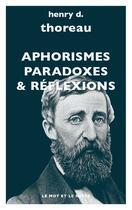 Couverture du livre « Aphorismes, paradoxes & réflexions » de Henri D. Thoreau aux éditions Le Mot Et Le Reste
