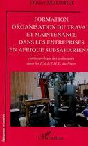 Couverture du livre « Formation Organisation Du Travail Et Maintenance Dans Les Entreprises En Afrique Subsaharienne » de Olivier Meunier aux éditions L'harmattan