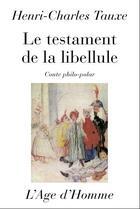 Couverture du livre « Testament De La Libellule » de Henri-Charles Tauxe aux éditions L'age D'homme
