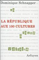 Couverture du livre « La République aux 100 cultures » de Dominique Schnapper aux éditions Arfuyen