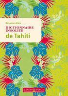 Couverture du livre « Dictionnaire insolite de Tahiti » de Rosanne Aries aux éditions Cosmopole