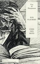 Couverture du livre « Sur Flaubert ; ou l'âme des mots » de Guy de Maupassant aux éditions Interferences