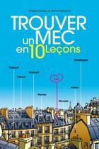 Couverture du livre « Trouver un mec en 10 leçons » de Philippe Nadeau et Jerome Marchant aux éditions Textes Gais