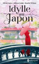 Couverture du livre « Idylle au Japon ; le désir defendu, un mariage chez les Hanson, la fleur de Tokyo » de Scarlet Wilson et Allison Leigh et Olivia Gates aux éditions Harlequin