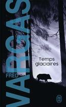 Couverture du livre « Temps glaciaires » de Fred Vargas aux éditions J'ai Lu