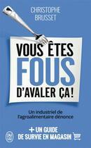 Couverture du livre « Vous êtes fous d'avaler ça » de Christophe Brusset aux éditions J'ai Lu