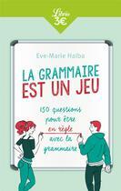 Couverture du livre « La grammaire est un jeu ; 150 questions pour être en règle avec la grammaire » de Eve-Marie Halba aux éditions J'ai Lu