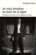 Couverture du livre « Je vous emmène au bout de la ligne ; tribulations et secrets d'un conducteur de métro » de Rodolphe Macia aux éditions Max Milo