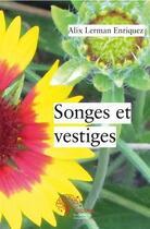 Couverture du livre « Songes Et Vestiges » de Alix Lerman Enriquez aux éditions Edilivre-aparis