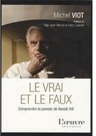 Couverture du livre « Le vrai et le faux ; comprendre la pensée de Benoît XVI » de Michel Viot aux éditions L'oeuvre