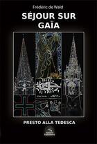 Couverture du livre « Séjour sur Gaïa ; presto alla tedesca » de Frederic De Wald aux éditions Interkeltia