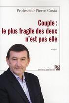 Couverture du livre « Couple : le plus fragile des deux n'est pas elle » de Pierre Costa aux éditions Anne Carriere