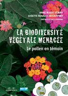 Couverture du livre « La biodiversité végétale menacée ; le pollen en témoin » de Anne-Marie Semah et Josette Renault-Miskovsky aux éditions Errance