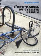 Couverture du livre « L'anti-manuel du cycliste urbain » de Hugues Serraf aux éditions Berg International