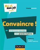 Couverture du livre « Convaincre ! grâce aux secrets des grands maîtres » de Senard Charles aux éditions Dunod