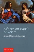 Couverture du livre « Adorer en esprit et vérité » de Alain-Marie De Lassus aux éditions Lethielleux