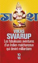 Couverture du livre « Les fabuleuses aventures d'un indien malchanceux qui devint milliardaire » de Vikas Swarup aux éditions 10/18