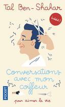 Couverture du livre « Conversations avec mon coiffeur » de Tal Ben-Shahar aux éditions Pocket